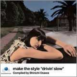 DRIVIN SLOW BY SHINICI OSAWA