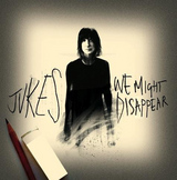 JUKES / WE MIGHT DISAPPEAR