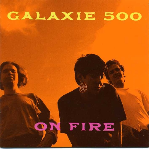 On Fire - Galaxie 500 - Spotify
